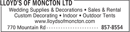 Lloyd's Of Moncton Ltd (506-857-8554) - Annonce illustrée - Wedding Supplies & Decorations • Sales & Rental Custom Decorating • Indoor • Outdoor Tents www.lloydsofmoncton.com  Wedding Supplies & Decorations • Sales & Rental Custom Decorating • Indoor • Outdoor Tents www.lloydsofmoncton.com