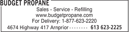 Budget Propane (613-623-2225) - Display Ad - Sales - Service - Refilling www.budgetpropane.com For Delivery: 1-877-623-2220  Sales - Service - Refilling www.budgetpropane.com For Delivery: 1-877-623-2220  Sales - Service - Refilling www.budgetpropane.com For Delivery: 1-877-623-2220  Sales - Service - Refilling www.budgetpropane.com For Delivery: 1-877-623-2220  Sales - Service - Refilling www.budgetpropane.com For Delivery: 1-877-623-2220  Sales - Service - Refilling www.budgetpropane.com For Delivery: 1-877-623-2220  Sales - Service - Refilling www.budgetpropane.com For Delivery: 1-877-623-2220  Sales - Service - Refilling www.budgetpropane.com For Delivery: 1-877-623-2220