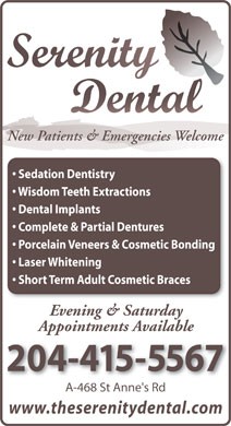 Serenity Dental (204-415-5567) - Annonce illustrée - New Patients & Emergencies Welcome Sedation Dentistry Wisdom Teeth Extractions Dental Implants Complete & Partial Dentures Porcelain Veneers & Cosmetic Bonding Laser Whitening Short Term Adult Cosmetic Braces Evening & Saturday Appointments AvailableAppo 204-415-5567 A-468 St Anne's Rd68 St Anne's Rd www.theserenitydental.com
