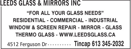 "Leeds Glass & Mirrors Inc (613-345-2032) - Annonce illustrée - ""FOR ALL YOUR GLASS NEEDS"" RESIDENTIAL - COMMERCIAL - INDUSTRIAL WINDOW & SCREEN REPAIR - MIRROR - GLASS THERMO GLASS - WWW.LEEDSGLASS.CA"