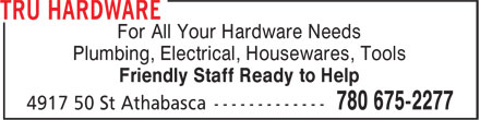 Tru Hardware (780-675-2277) - Annonce illustrée - For All Your Hardware Needs Plumbing, Electrical, Housewares, Tools Friendly Staff Ready to Help