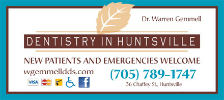 Gemmell Warren Dr (705-789-1747) - Display Ad - Dr. Warren Gemmell NEW PATIENTS AND EMERGENCIES WELCOME wgemmelldds.com (705) 789-1747 36 Chaffey St., Huntsville