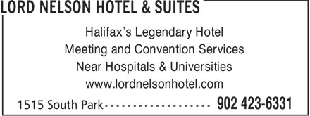 Lord Nelson Hotel & Suites (902-423-6331) - Display Ad - Halifax's Legendary Hotel Meeting and Convention Services Near Hospitals & Universities www.lordnelsonhotel.com
