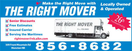 The Right Mover (506-856-8682) - Display Ad - Locally Owned & Operated 26 th Senior Discounts Free Estimates Insured Carrier Serving the Maritimes 509 Front Mountain Rd Moncton NB Locally Owned & Operated 26 th Senior Discounts Free Estimates Insured Carrier Serving the Maritimes 509 Front Mountain Rd Moncton NB