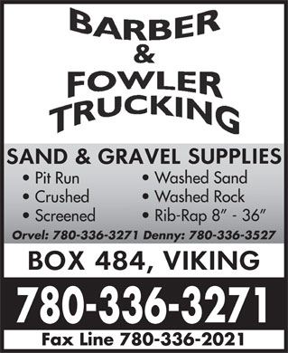 Barber & Fowler Trucking (780-336-3271) - Annonce illustrée - Washed Sand Pit Run Washed Rock Crushed Rib-Rap 8  - 36 Screened Orvel: 780-336-3271 Denny: 780-336-3527 780-336-3271 Fax Line 780-336-2021