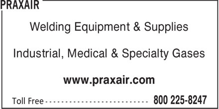 Praxair (1-800-225-8247) - Annonce illustrée - Welding Equipment & Supplies Industrial, Medical & Specialty Gases www.praxair.com