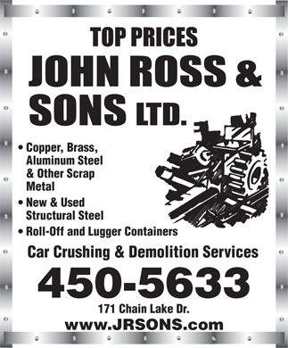 John Ross & Sons Ltd (902-450-5633) - Annonce illustrée - Copper, Brass, Aluminum Steel & Other Scrap Metal New & Used Structural Steel Roll-Off and Lugger Containers Car Crushing & Demolition Services 450-5633 171 Chain Lake Dr. www.JRSONS.com