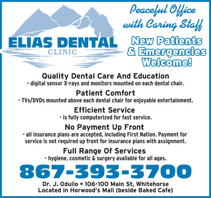 Elias Dental Clinic (867-393-3700) - Display Ad - Peaceful Office with Caring Staff ELIAS DENTAL CLINIC 867-393-3700 Peaceful Office with Caring Staff ELIAS DENTAL CLINIC 867-393-3700