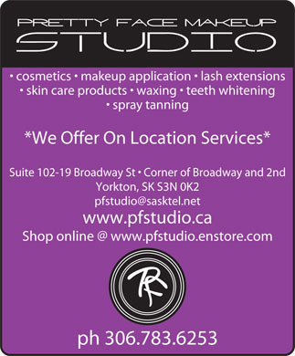 Pretty Face MakeUp Studio (306-783-6253) - Display Ad - cosmetics   makeup application   lash extensions skin care products   waxing   teeth whitening spray tanning *We Offer On Location Services* Suite 102-19 Broadway St   Corner of Broadway and 2nd Yorkton, SK S3N 0K2 pfstudio@sasktel.net www.pfstudio.ca Shop online @ www.pfstudio.enstore.com ph 306.783.6253