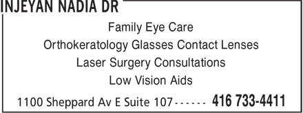 Injeyan Nadia Dr (416-733-4411) - Display Ad - Family Eye Care Orthokeratology Glasses Contact Lenses Laser Surgery Consultations Low Vision Aids  Family Eye Care Orthokeratology Glasses Contact Lenses Laser Surgery Consultations Low Vision Aids