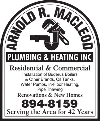 Arnold R. Macleod Plumbing And Heating Inc (902-894-8159) - Display Ad - Installation of Buderus Boilers & Other Brands, Oil Tanks, Water Pumps, In-Floor Heating, Pipe Thawing Renovations & New Homes Serving the Area for 42 Years Residential & Commercial