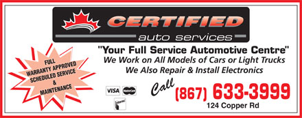 Certified Auto Services (867-633-3999) - Annonce illustrée - CERTIFIED Your Full Service Automotive Centre We Work on All Models of Cars or Light Trucks FULL We Also Repair & Install Electronics WARRANTY APPROVED SCHEDULED SERVICE& Call MAINTENANCE (867) 633-3999 124 Copper Rd