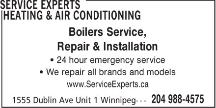 Service Experts Heating & Air Conditioning (204-988-4575) - Display Ad - Repair & Installation • 24 hour emergency service • We repair all brands and models www.ServiceExperts.ca Boilers Service,