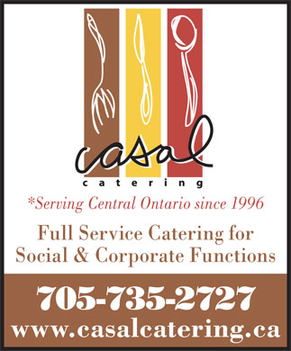 Casal Catering-Lions Gate Banquet Centre (705-735-2727) - Display Ad - *Serving Central Ontario since 1996 Full Service Catering for Social & Corporate Functions 705-735-2727 www.casalcatering.ca