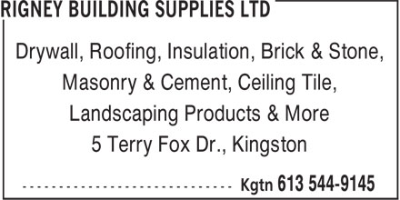 Rigney Building Supplies Ltd (613-544-9145) - Annonce illustrée - Drywall, Roofing, Insulation, Brick & Stone, Masonry & Cement, Ceiling Tile, Landscaping Products & More 5 Terry Fox Dr., Kingston Drywall, Roofing, Insulation, Brick & Stone, Masonry & Cement, Ceiling Tile, Landscaping Products & More 5 Terry Fox Dr., Kingston