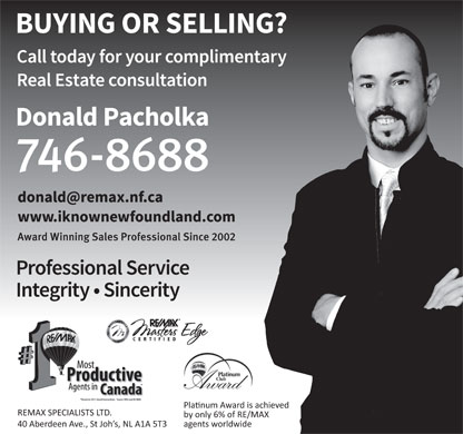 A Remax Realty Specialist-Donald Pacholka (709-746-8688) - Display Ad - by only 6% of RE/MAX 40 Aberdeen Ave., St Joh s, NL A1A 5T3 agents worldwide Planum Award is achieved REMAX SPECIALISTS LTD.