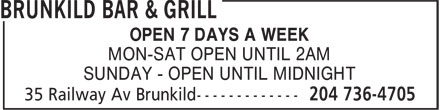 Brunkild Bar & Grill (204-736-4705) - Annonce illustrée - OPEN 7 DAYS A WEEK MON-SAT OPEN UNTIL 2AM SUNDAY - OPEN UNTIL MIDNIGHT  OPEN 7 DAYS A WEEK MON-SAT OPEN UNTIL 2AM SUNDAY - OPEN UNTIL MIDNIGHT