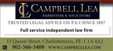 Campbell Lea (902-816-0959) - Annonce illustrée - TRUSTED LEGAL ADVICE ON P.E.I SINCE 1897 Full service independent law firm 15 Queen Street, Charlottetown, PE  C1A 4A2 902-566-3400 WWW.CAMPBELLLEA.COM