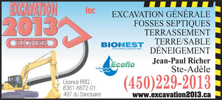 Excavation 2013 Inc (450-229-2013) - Display Ad - EXCAVATION G&Eacute;N&Eacute;RALE FOSSES SEPTIQUES TERRASSEMENT TERRE/SABLE D&Eacute;NEIGEMENT ean-Paul Richer J Ste-Ad&egrave;le Licence RBQ : 8361-6672-01 497 du Sanctuaire www.excavation2013.ca