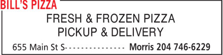 Bill's Pizza (204-746-6229) - Display Ad - FRESH & FROZEN PIZZA PICKUP & DELIVERY  FRESH & FROZEN PIZZA PICKUP & DELIVERY