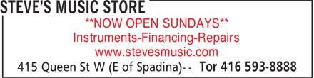 Steve's Music Store (416-593-8888) - Display Ad - **NOW OPEN SUNDAYS** Instruments-Financing-Repairs www.stevesmusic.com **NOW OPEN SUNDAYS** Instruments-Financing-Repairs www.stevesmusic.com