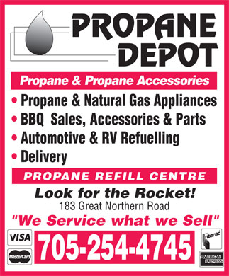"Propane Depot (705-254-4745) - Display Ad - Propane & Propane Accessories Propane & Natural Gas Appliances BBQ  Sales, Accessories & Parts Automotive & RV Refuelling Delivery PROPANE REFILL CENTRE Look for the Rocket! 183 Great Northern Road ""We Service what we Sell"" 705-254-4745"