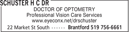 Schuster H C Dr (519-756-6661) - Annonce illustrée - DOCTOR OF OPTOMETRY Professional Vision Care Services www.eyeconx.net/drschuster  DOCTOR OF OPTOMETRY Professional Vision Care Services www.eyeconx.net/drschuster