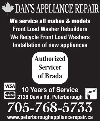 Dan's Appliance Repair (705-768-5733) - Annonce illustr&eacute;e - DAN S APPLIANCE REPAIR We service all makes &amp; models Front Load Washer Rebuilders We Recycle Front Load Washers Installation of new appliances Authorized Servicer of Brada 10 Years of Service 2138 Davis Rd, Peterborough 705-768-5733 www.peterboroughappliancerepair.ca