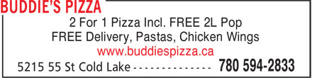 Buddie's Pizza (780-594-2833) - Annonce illustr&eacute;e - 2 For 1 Pizza Incl. FREE 2L Pop FREE Delivery, Pastas, Chicken Wings www.buddiespizza.ca