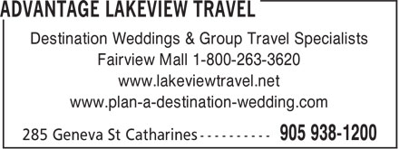Advantage Lakeview Travel (905-938-1200) - Display Ad - Fairview Mall 1-800-263-3620 www.lakeviewtravel.net www.plan-a-destination-wedding.com Destination Weddings & Group Travel Specialists