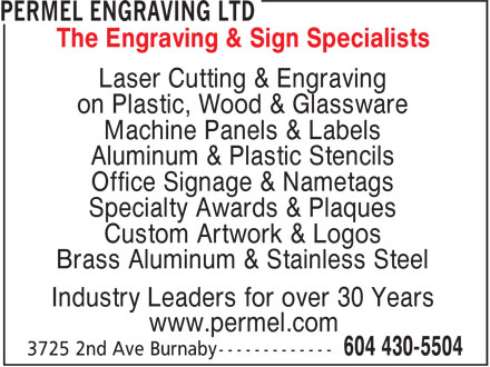 Permel Engraving Ltd (604-430-5504) - Annonce illustrée - The Engraving & Sign Specialists Laser Cutting & Engraving on Plastic, Wood & Glassware Machine Panels & Labels Aluminum & Plastic Stencils Office Signage & Nametags Specialty Awards & Plaques Custom Artwork & Logos Brass Aluminum & Stainless Steel Industry Leaders for over 30 Years www.permel.com