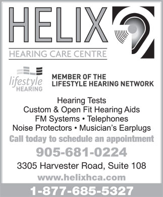Helix Hearing Care Centre (905-681-0224) - Display Ad - Call today to schedule an appointment 3305 Harvester Road, Suite 108 www.helixhca.com 1-877-685-5327