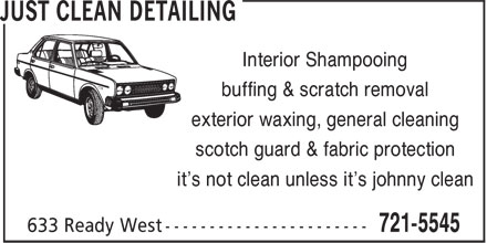 Just Clean Detailing (506-721-5545) - Annonce illustrée - Interior Shampooing buffing & scratch removal exterior waxing, general cleaning scotch guard & fabric protection it's not clean unless it's johnny clean