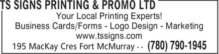 Ts Signs Printing & Promo Ltd (780-743-5030) - Display Ad - Your Local Printing Experts! Business Cards/Forms - Logo Design - Marketing www.tssigns.com  Your Local Printing Experts! Business Cards/Forms - Logo Design - Marketing www.tssigns.com
