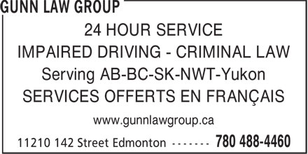 Gunn Law Group (780-401-9825) - Annonce illustrée - 24 HOUR SERVICE IMPAIRED DRIVING - CRIMINAL LAW Serving AB-BC-SK-NWT-Yukon SERVICES OFFERTS EN FRANÇAIS www.gunnlawgroup.ca