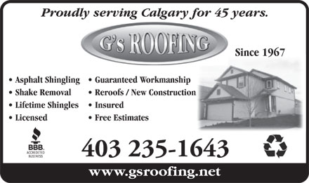 G's Roofing (403-235-1643) - Annonce illustrée - Proudly serving Calgary for 45 years. Since 1967 Asphalt Shingling Guaranteed Workmanship Shake Removal Reroofs / New Construction Lifetime Shingles  Insured Licensed Free Estimates 403 235-1643