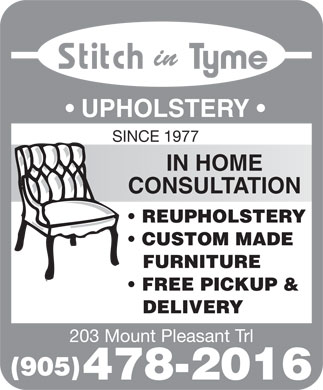 Stitch In Tyme Upholstery (905-478-2016) - Display Ad - UPHOLSTERY SINCE 1977 IN HOME CONSULTATION REUPHOLSTERY CUSTOM MADE FURNITURE FREE PICKUP & DELIVERY 203 Mount Pleasant Trl (905) 478-2016  UPHOLSTERY SINCE 1977 IN HOME CONSULTATION REUPHOLSTERY CUSTOM MADE FURNITURE FREE PICKUP & DELIVERY 203 Mount Pleasant Trl (905) 478-2016