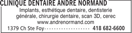 Clinique Dentaire André Normand (418-682-6600) - Display Ad - Implants, esthétique dentaire, dentisterie générale, chirurgie dentaire, scan 3D, cerec www.andrenormand.com