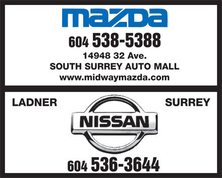 King George Nissan (604-536-3644) - Display Ad - 604 538-5388 14948 32 Ave. SOUTH SURREY AUTO MALL www.midwaymazda.com LADNER SURREY 604 536-3644