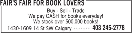 Fair's Fair (For Book Lovers) Inc (403-245-2778) - Annonce illustrée - Buy - Sell - Trade We pay CASH for books everyday! We stock over 500,000 books!