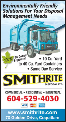 Smithrite Disposal Ltd (604-549-5033) - Display Ad - Environmentally Friendly Solutions For Your Disposal Management Needs BC Owned Operated 10 Cu. Yard 100% & to 40 Cu. Yard Containers Same Day Service COMMERCIAL   RESIDENTIAL   INDUSTRIAL 604-529-4030 www.smithrite.com 70 Golden Drive, Coquitlam
