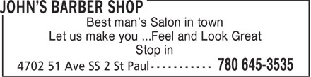John's Barber Shop (780-645-3535) - Annonce illustrée - Best man's Salon in town Let us make you ...Feel and Look Great Stop in  Best man's Salon in town Let us make you ...Feel and Look Great Stop in