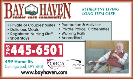 Bay Haven Senior Care Community (705-445-6501) - Annonce illustr&eacute;e - RETIREMENT LIVING LONG TERM CARE Recreation &amp; Activities Private or Couples' Suites Private Patios, Kitchenettes Delicious Meals Walking Path Registered Nursing Staff Accredited Short Stays 5 445-6501 70 499 Hume St. Approved Member Collingwood, L9Y 4H8 www.bayhaven.comy
