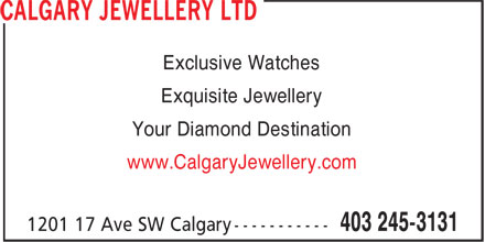Calgary Jewellery Ltd (403-245-3131) - Display Ad - Exclusive Watches Exquisite Jewellery Your Diamond Destination www.CalgaryJewellery.com