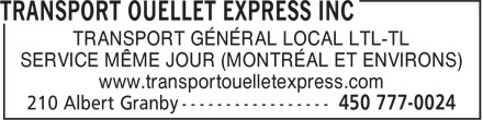 Transport Ouellet Express Inc (450-777-0024) - Annonce illustr&eacute;e - TRANSPORT G&Eacute;N&Eacute;RAL LOCAL LTL-TL SERVICE M&Ecirc;ME JOUR (MONTR&Eacute;AL ET ENVIRONS) www.transportouelletexpress.com