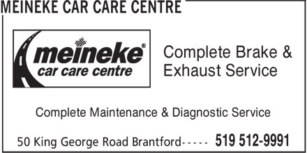 Meineke Car Care Centre (519-512-9991) - Display Ad - Complete Brake & Exhaust Service Complete Maintenance & Diagnostic Service  Complete Brake & Exhaust Service Complete Maintenance & Diagnostic Service