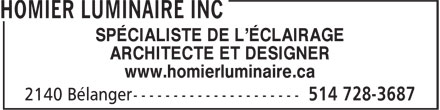 Homier Luminaire Inc (514-728-3687) - Annonce illustr&eacute;e - SP&Eacute;CIALISTE DE L'&Eacute;CLAIRAGE ARCHITECTE ET DESIGNER www.homierluminaire.ca  SP&Eacute;CIALISTE DE L'&Eacute;CLAIRAGE ARCHITECTE ET DESIGNER www.homierluminaire.ca