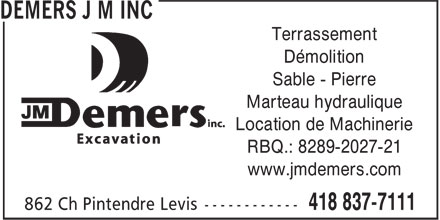 Excavation J M Demers Inc (418-837-7111) - Annonce illustr&eacute;e - Terrassement D&eacute;molition Sable - Pierre Marteau hydraulique Location de Machinerie RBQ.: 8289-2027-21 www.jmdemers.com