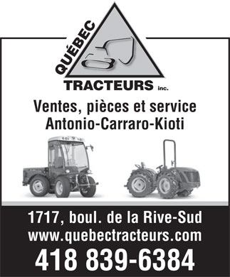 Quebec Tracteurs Inc (418-839-6384) - Annonce illustr&eacute;e - CTRACTEURS inc. QU&Eacute;BE Ventes, pi&egrave;ces et service Antonio-Carraro-Kioti 1717, boul. de la Rive-Sud www.quebectracteurs.com 418 839-6384