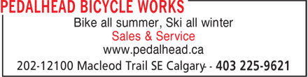 Pedal Head Ski Works (403-225-9621) - Annonce illustrée - Bike all summer, Ski all winter Sales & Service www.pedalhead.ca